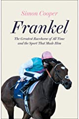 Frankel: The Greatest Racehorse of All Time and the Sport That Made Him Kindle Edition