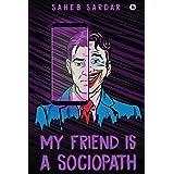 MY FRIEND IS A SOCIOPATH