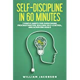 Self-Discipline in 60 Minutes: 7 Simple Habits for Overcoming Procrastination, Building Self-Control, and Achieving Goals