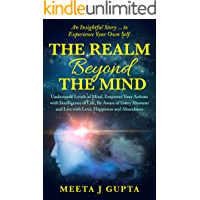 The Realm Beyond The Mind: Understand Levels of Mind, Empower Your Actions with intelligence Of Life, Be Aware of Every…