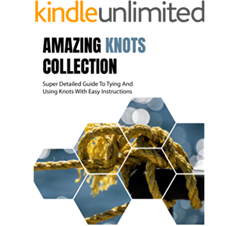 Amazing Knots Collection Super Detailed Guide To Tying And Using Knots With Easy Instructions Survival In The Wilderness Knots Book Paracord And Knots Ebook Hall Samuel Amazon In Kindle Store