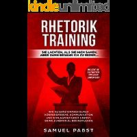 Rhetorik Training - Sie lachten, als sie mich sahen, aber dann begann ich zu reden….: Wie Du ganz einfach durch Körpersprache, Kommunikation und Schlagfertigkeit lernst, deine Zuhörer zu beeindrucken