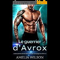 Le guerrier d'Avrox: Romance alien (Le deuxième volume de la série des Compagnons d'Avrox)