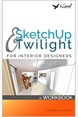 SketchUp & Twilight for Interior Designers: A Workbook: A workbook to develop efficient and effective workflow when using SketchUp and Twilight as an Interior Designer Kindle Edition
