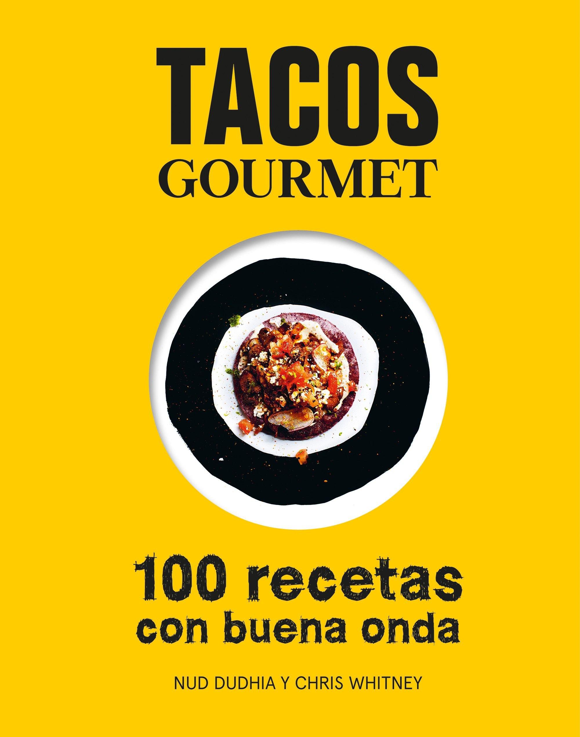 Tacos gourmet: 100 recetas con buena onda