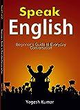 Speak English : Beginner's Guide to Everyday Conversation