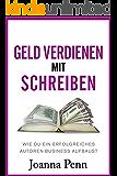 Geld verdienen mit Schreiben: Wie du ein erfolgreiches Autoren-Business aufbaust (German Edition)