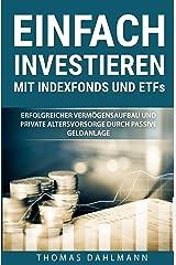 Einfach investieren mit Indexfonds und ETFs: Erfolgreicher Vermögensaufbau und private Altersvorsorge durch passive Geldanlage Kindle Ausgabe