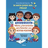 De mayor quiero ser# feliz. Cuaderno de actividades: Valores y herramientas para fomentar una actitud positiva (Emociones, va