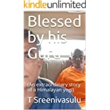 Blessed by his Guru: (An extraordinary story of a Himalayan yogi)