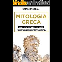 Mitologia Greca: Alla Scoperta dei Miti Greci. Un viaggio nei racconti epici dell'Antica Grecia tra Divinità, Eroi e…