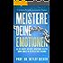 Meistere Deine Emotionen: Das neue Konzept, um Ängste, Depressionen, negatives Denken, Ärger & Co ein für alle Mal zu beenden - in 5 einfachen Schritten (5 Minuten täglich für ein besseres Leben)
