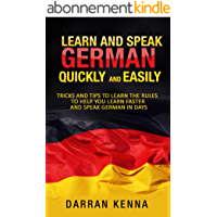 Learn German Quickly And Easily: Tips and tricks to learn and speak German in days (English Edition)