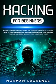 Hacking for Beginners: A step by step guide to learn the concept of Ethical Hacking. How to use the essential command line, P