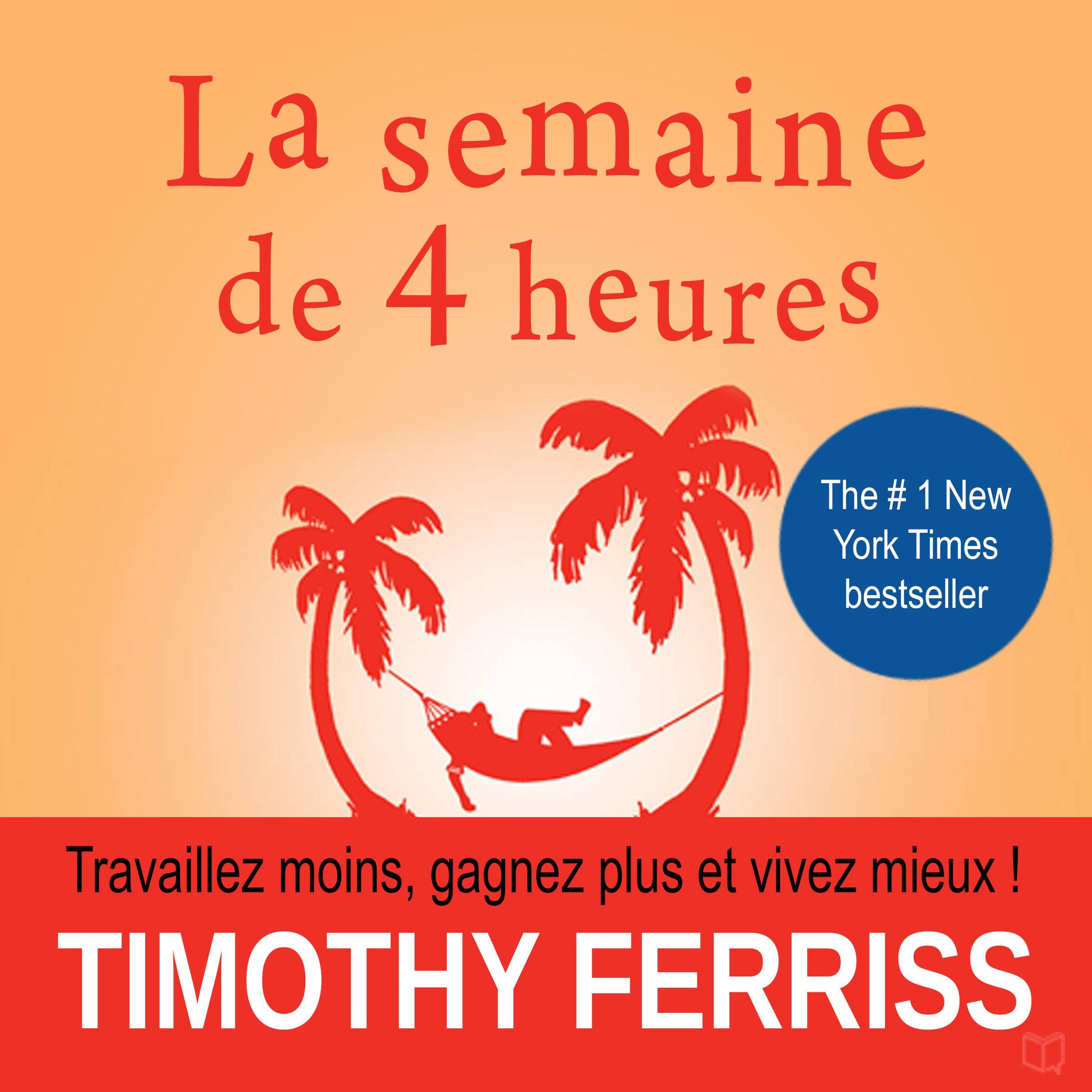 La semaine de 4 heures: Travaillez moins, gagnez plus et vivez mieux, de Timothy Ferriss