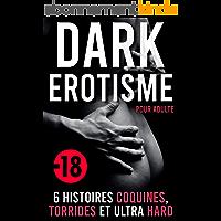 Dark Érotisme Pour Adulte: 6 Histoires Coquines, Torrides et ultra Hard (Dark Érotisme Pour Adulte - La série)
