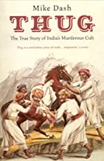 Thug: The True Story of India's Murderous Cult