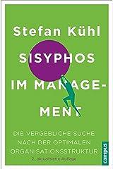 Sisyphos im Management: Die vergebliche Suche nach der optimalen Organisationsstruktur Kindle Ausgabe