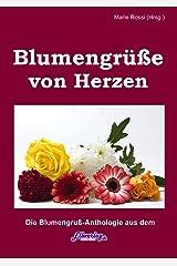 Blumengrüße von Herzen: die Blumengrußanthologie mit einem Buchtrailer von Torgau-TV Regionalfernsehen (Geschenke-Anthologien aus dem Elbverlag) Kindle Ausgabe