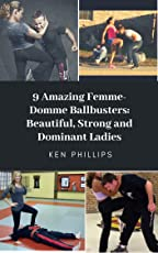 9 Amazing Femme-Domme BallBusters: Beautiful, Strong and Dominant Ladies