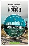 Wochenend und Wohnmobil. Kleine Auszeiten an der Nordseeküste. Die besten Camping- und Stellplätze, alle Highlights und…