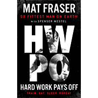 Hard Work Pays Off: Transform Your Body and Mind with CrossFit's Five-Time Fittest Man on Earth (English Edition)