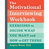 The Motivational Interviewing Workbook: Exercises to Decide What You Want and How to Get There (English Edition)