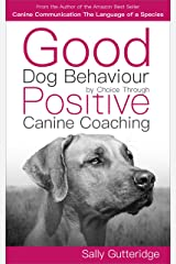 Good Dog Behaviour by Choice with Positive Canine Coaching (Mission Possible Solutions Book 2) Kindle Edition
