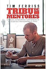 Tribu de mentores: Consejos, curiosidades y confidencias de aquellos que han alcanzado el éxito Versión Kindle