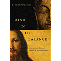 Mind in the Balance: Meditation in Science, Buddhism, and Christianity (Columbia Series in Science and Religion…