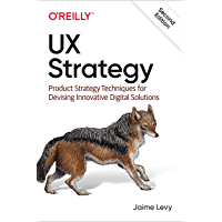 UX Strategy: Product Strategy Techniques for Devising Innovative Digital Solutions