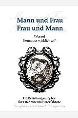 Mann und Frau & Frau und Mann: Worauf kommt es wirklich an? (German Edition) Kindle Edition
