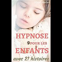 Hypnose pour les enfants : le manuel des parents, avec 21 histoires