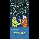 Mamma è matta, papà è ubriaco: Uno studio sul caso (Narrativa) (Italian Edition)