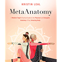 MetaAnatomy: A Modern Yogi's Practical Guide to the Physical and Energetic Anatomy of Your Amazing Body (English Edition…