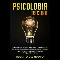 Psicologia Oscura: La Mini Guida su come Analizzare e Persuadere le Persone Attraverso la Psicologia – Bonus Incluso: I…