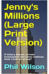 Jenny's Millions (Large Print Version): A lottery winner, private investigator and some cowboys, what could go wrong? Kindle Edition