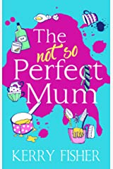 The Not So Perfect Mum: The feel-good novel you have to read this year! Kindle Edition