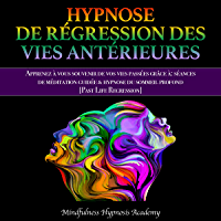 Hypnose de Régression des Vies Antérieures: Apprenez à vous souvenir de vos vies passées grâce à: séances de méditation…