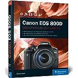 Canon EOS 800D: Das Handbuch zur Kamera: Praxiswissen und Expertentipps zu Ihrer Kamera