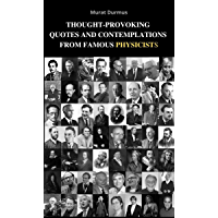 THOUGHT-PROVOKING QUOTES & CONTEMPLATIONS FROM FAMOUS PHYSICISTS (English Edition)