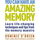 You Can Have an Amazing Memory (The Comprehensive Memory Tool-Kit): Learn Life-Changing Techniques and Tips from the Memory M