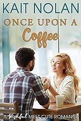 Once Upon A Coffee: A Wishful Meet Cute Romance Kindle Edition