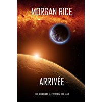 Arrivée (Les Chroniques de l'Invasion, Tome Deux): Un Thriller de Science-fiction (Les Chroniques de l'Invasion t. 2)
