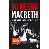 Macbeth: Blut wird mit Blut bezahlt. Thriller: Blut wird mit Blut bezahlt. Thriller - Internationaler Bestseller