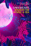 Beneath the World, a Sea: From the Arthur C. Clarke Award winning author of the Eden Trilogy