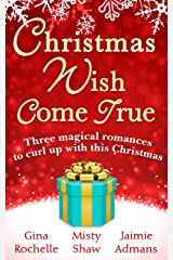 Christmas Wish Come True: All I Want For Christmas / Dreaming of a White Wedding / Christmas Every Day Kindle Edition