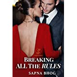 Breaking All The Rules: An Indian Billionaire romance (Sehgal Family & Friends Book 3)