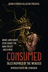 Consumed: Tales Inspired by the Wendigo Kindle Edition