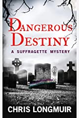Dangerous Destiny: A Suffragette Mystery (Suffragette Mysteries Book 1) Kindle Edition